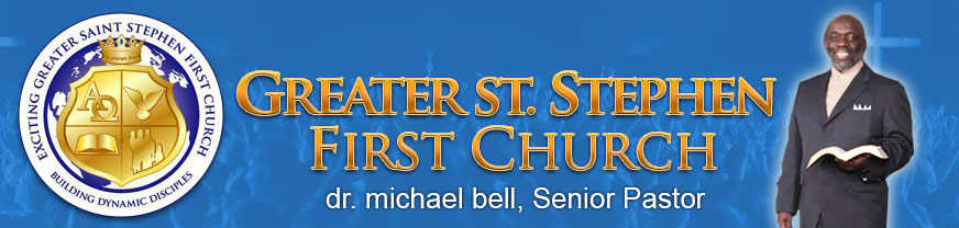 Greater St. Stephen First Church. Dr. Michael Bell, Senior Pastor